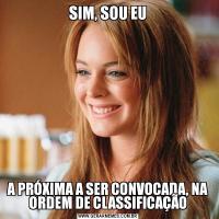 SIM, SOU EUA PRÓXIMA A SER CONVOCADA, NA ORDEM DE CLASSIFICAÇÃO