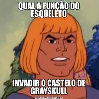QUAL A FUNÇÃO DO ESQUELETOINVADIR O CASTELO DE GRAYSKULL