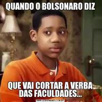 QUANDO O BOLSONARO DIZQUE VAI CORTAR A VERBA DAS FACULDADES...