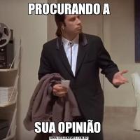 PROCURANDO ASUA OPINIÃO