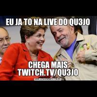 EU JA TO NA LIVE DO QU3JOCHEGA MAIS TWITCH.TV/QU3JO