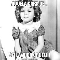 AQUELA CARA DE...SEI LÁ, VIDA CRUEL!!!