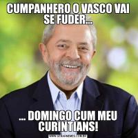 CUMPANHERO O VASCO VAI SE FUDER...... DOMINGO CUM MEU CURINTIANS!