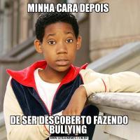 MINHA CARA DEPOIS DE SER DESCOBERTO FAZENDO BULLYING