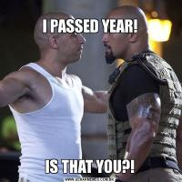 I PASSED YEAR!IS THAT YOU?!