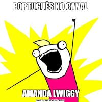 PORTUGUÊS NO CANAL AMANDA LWIGGY