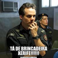 TÁ DE BRINCADEIRA XERIFE!!!!!!