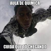 AULA DE QUÍMICACUIDA QUE TÔ CHEGANDO