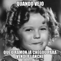 QUANDO VEJOQUE O RAMON JÁ CHEGOU PARA VENDER LANCHE
