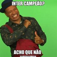 INTER CAMPEÃO?ACHO QUE NÃO