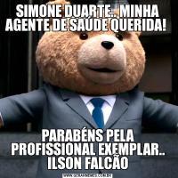 SIMONE DUARTE.. MINHA AGENTE DE SAÚDE QUERIDA! PARABÉNS PELA PROFISSIONAL EXEMPLAR.. ILSON FALCÃO