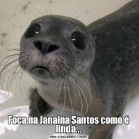 Foca na Janaina Santos como é linda...