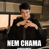 NEM CHAMA