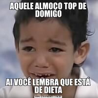 AQUELE ALMOÇO TOP DE DOMIGOAI VOCÊ LEMBRA QUE ESTÁ DE DIETA