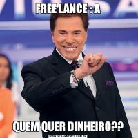 FREE LANCE : AQUEM QUER DINHEIRO??