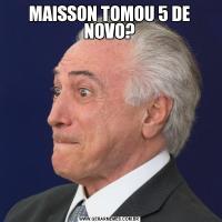 MAISSON TOMOU 5 DE NOVO?
