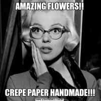AMAZING FLOWERS!!CREPE PAPER HANDMADE!!!