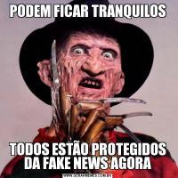PODEM FICAR TRANQUILOSTODOS ESTÃO PROTEGIDOS DA FAKE NEWS AGORA