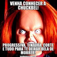 VENHA CONHECER A CHUCKBEL!PROGRESSIVA, TINTURA, CORTE E TUDO PARA TE DEIXAR BELA DE MORRER!