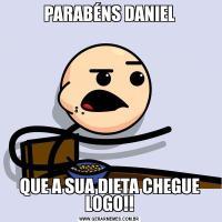 PARABÉNS DANIELQUE A SUA DIETA CHEGUE LOGO!!