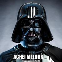 ACHEI MELHOR...