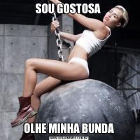SOU GOSTOSA OLHE MINHA BUNDA