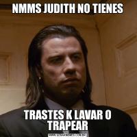 NMMS JUDITH NO TIENESTRASTES K LAVAR O TRAPEAR