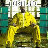 TO ISOLADO