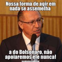 Nossa forma de agir em nada se assemelha a do Bolsonaro, não apoiaremos ele nunca!