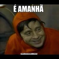 É AMANHÃ