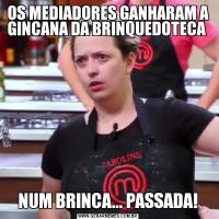 OS MEDIADORES GANHARAM A GINCANA DA BRINQUEDOTECA NUM BRINCA... PASSADA!