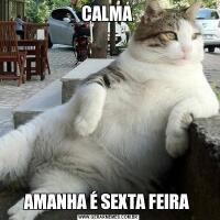 CALMA AMANHA É SEXTA FEIRA