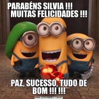 PARABÉNS SILVIA !!!             MUITAS FELICIDADES !!!PAZ, SUCESSO, TUDO DE BOM !!! !!!