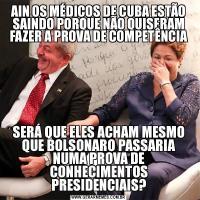 AIN OS MÉDICOS DE CUBA ESTÃO SAINDO PORQUE NÃO QUISERAM FAZER A PROVA DE COMPETÊNCIASERÁ QUE ELES ACHAM MESMO QUE BOLSONARO PASSARIA NUMA PROVA DE CONHECIMENTOS PRESIDENCIAIS?