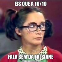 EIS QUE A 10/10FALA BEM DA FALSIANE