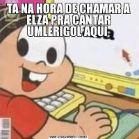 TA NA HORA DE CHAMAR A ELZA PRA CANTAR UMLERIGOL AQUI