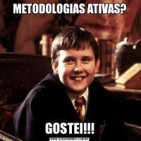 METODOLOGIAS ATIVAS?GOSTEI!!!