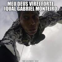 MEU DEUS VIREI FORTE IQUAL GABRIEL MONTEIRO