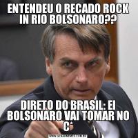 ENTENDEU O RECADO ROCK IN RIO BOLSONARO??DIRETO DO BRASIL: EI BOLSONARO VAI TOMAR NO C*