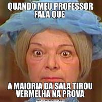 QUANDO MEU PROFESSOR FALA QUE A MAIORIA DA SALA TIROU VERMELHA NA PROVA