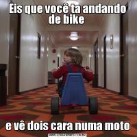 Eis que você ta andando de bike e vê dois cara numa moto