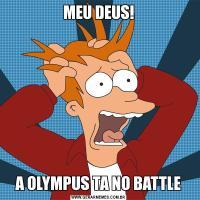 MEU DEUS!A OLYMPUS TA NO BATTLE