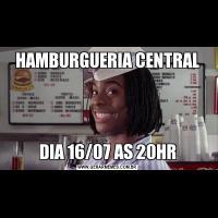 HAMBURGUERIA CENTRALDIA 16/07 AS 20HR