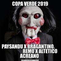 COPA VERDE 2019PAYSANDU X BRAGANTINO.                           REMO X ALTETICO ACREANO