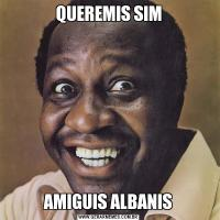 QUEREMIS SIMAMIGUIS ALBANIS