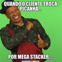 QUANDO O CLIENTE TROCA PICANHA...POR MEGA STACKER....