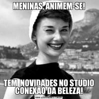 MENINAS, ANIMEM-SE!TEM  NOVIDADES NO STUDIO CONEXÃO DA BELEZA!