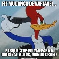 FIZ MUDANÇA DE VARIÁVEL...E ESQUECI DE VOLTAR PARA A ORIGINAL. ADEUS, MUNDO CRUEL!