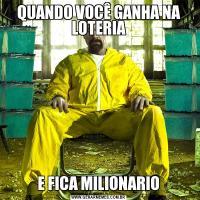 QUANDO VOCÊ GANHA NA LOTERIAE FICA MILIONARIO