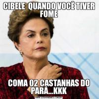 CIBELE  QUANDO VOCÊ TIVER FOMECOMA 02 CASTANHAS DO PARÁ...KKK